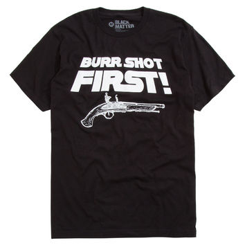 Burr Shot First T-Shirt