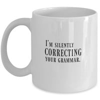 I'm Silently Correcting Your Grammar. Funny Mug - Perfect Gift for Your Dad, Mom, Boyfriend, Girlfriend, or Friend - Proudly Made in the USA!