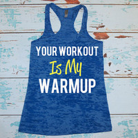 Burnout Racerback Tank. Your Workout Is My Warmup. Gym Tank. Workout Tank. Exercise Tank. Workout Tank Top. Burnout Tank. Gym T-Shirt.