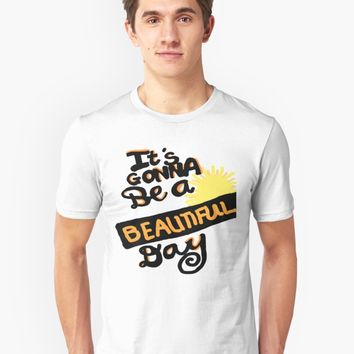 'It's Gonna Be a Beautiful Day - ' T-Shirt by Suzeology