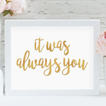 "It Was Always You 8"" x 10"" DIGITAL DOWNLOAD Gold Wedding Printable Sign (Also Available In Bronze and Chalkboard)"