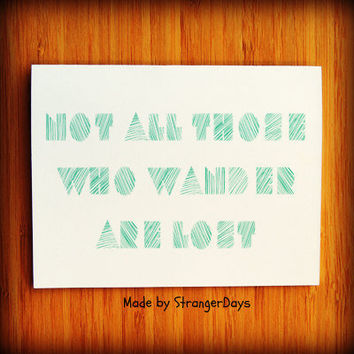 Not All those who wander are lost  Greeting Card  by StrangerDays