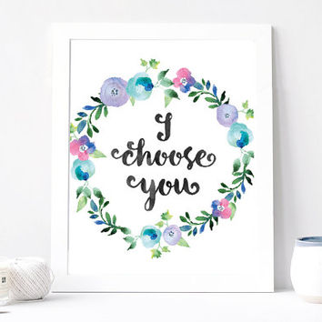 I Choose You Print - I Choose You Quote - Inspirational Quote - Cute Romantic Love Quote - Gift Card For Her And For Him - Floral Wreath Art