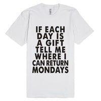 If Each Day Is A Gift Tell Me Where I Can Return Mondays-T-Shirt
