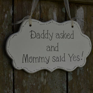 "Wedding Sign / Save the Date Photo Prop, Hand Painted Wooden Cottage Chic Off White Sign ""Daddy asked and Mommy said Yes."""