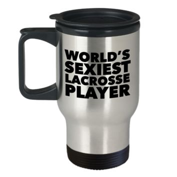 Cool Mens Lacrosse Gifts World's Sexiest Lacrosse Player Travel Mug Stainless Steel Insulated Coffee Cup