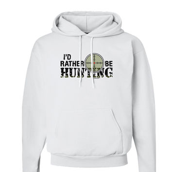 I'd Rather Be Hunting Hoodie Sweatshirt