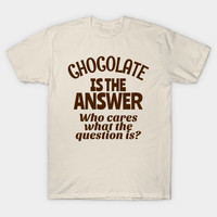 Chocolate is the Answer (Brown Art) by creativeangel