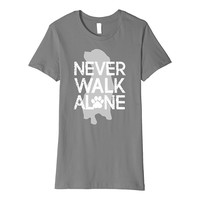 Never Walk Alone: Dog Lover T-Shirt: Gift for Dog Lovers