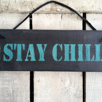 Stay Chill. Rustic Sign.