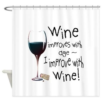 WINE IMPROVES WITH AGE I IMPROVE WI SHOWER CURTAIN