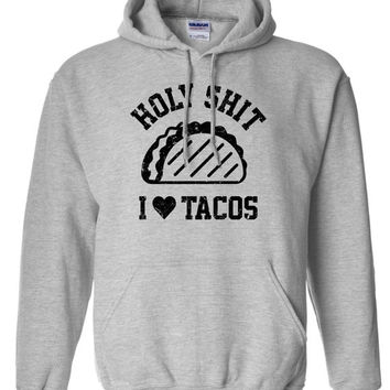 Holy Sh!t I Love Tacos Burritos Nachos Mexican Food Hoodie Sweater Sweatshirt Shirt TV show inspired Hot Funny Mens Ladies cool MLG-1114