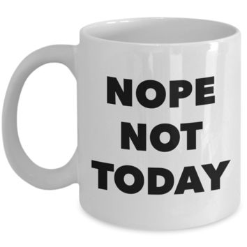 Nope Not Today Funny Novelty Mug Ceramic Coffee Cup