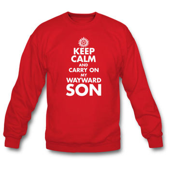 Keep Calm and Carry on my wayward son sweatshirt