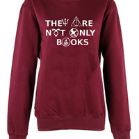 They are not only books crew neck shirt unisex womens mens ladies  print  sweatshirt harry potter hogwarts games of thrones