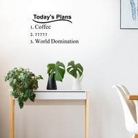 "Today's plans. Coffee. World Domination - 22"" X 13"" -  Funny Vinyl Wall Decal Sticker Art"