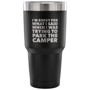 I'm Sorry for What I Said When I Was Trying to Park the Camper Tumbler Metal Mug Double Wall Vacuum Insulated Hot Cold Travel Cup 30oz BPA Free