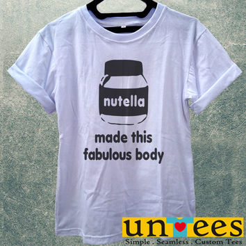 Low Price Women's Adult T-Shirt - Nutella Made This Fabulous Body design
