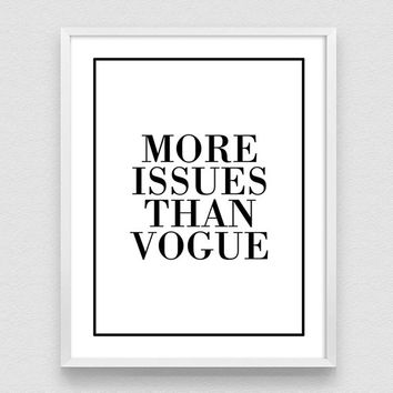 More Issues Than Vogue print, Vogue fashion print, Vogue poster,  Fashion Print, Printable, Poster