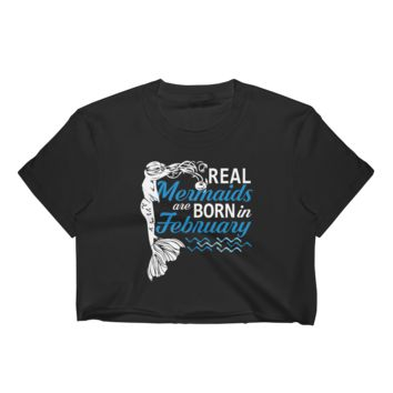 Real Mermaids Are Born In February - Women's Crop Top