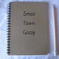 Small Town Gossip- 5 x 7 journal