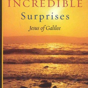 A God of Incredible Surprises: Jesus of Galilee (Celebrating Faith)