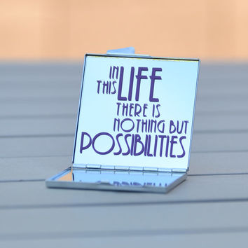 Inspirational quote compact mirror | In this life there is nothing but possibilities. | Unique gift idea