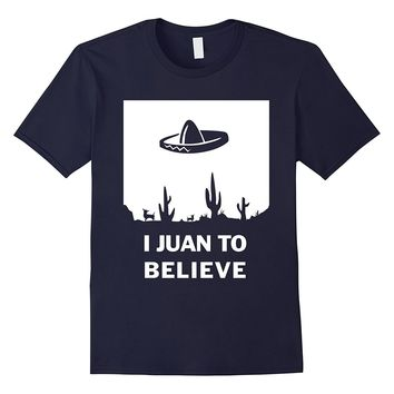 I Juan To Believe T-Shirt | Funny Sombrero Mexican Tee