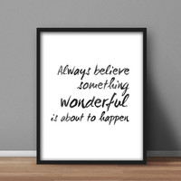 Printable Quote, Home Wall Art 'Always Believe Something Wonderful is About to Happen' Black and White Scandinavian Design