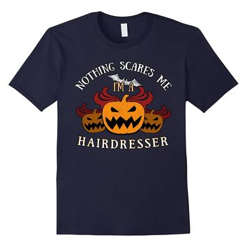 Nothing Scares Me I'm Hairdresser Tee