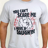 You Can't Scare Me I Have Daughter T-shirt Mens American Apparel tshirt father Christmas gift husband dad daddy shirt Made in USA