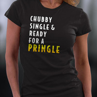 Chubby,single, And Ready For A Pringle T Shirt, Ready For A Pringle T Shirt