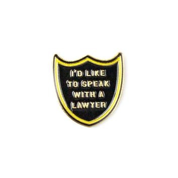 I'd Like To Speak With A Lawyer Lapel Pin