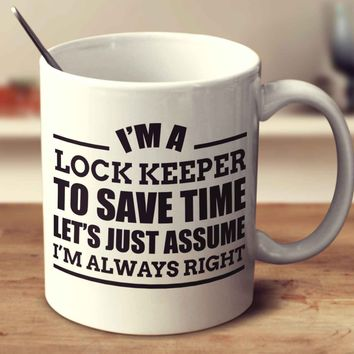 I'm A Lock Keeper To Save Time Let's Just Assume I'm Always Right