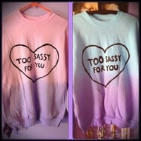 "ombre/gradient ""i'm too sassy for you"" sweater."