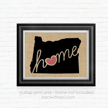 Oregon Home - OR Burlap Printed Wall Art:  Silhouette, Print, Heart, Home, State, United States, Rustic, Typography, Artwork,