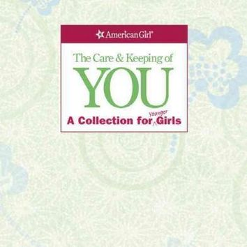 The Care & Keeping of You: A Collection for Younger Girls