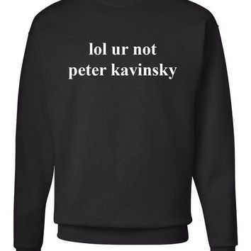 lol ur not peter kavinsky Crew Neck Sweatshirt