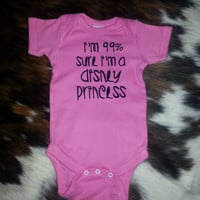 I'm 99% sure I'm a disney Princess Onesuit cute funny baby bodysuit girl funny saying gift idea customize it