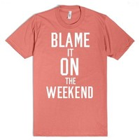 Blame It On the Weekend (Dark)-Unisex Pomegranate T-Shirt