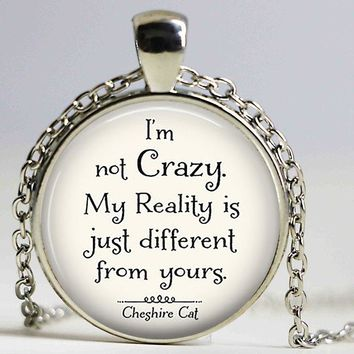 I'm Not Crazy Cheshire Cat Quote Alice In Wonderland Handmade Pendant necklace Glass Cabochon Jewelry Accessories