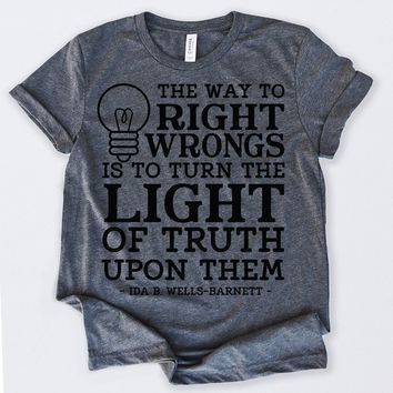 Black History Month The Way To Right Wrongs Is To Turn The Light Of Truth Upon Them Tshirt Funny Sarcastic Humor Comical Tee | TeeStore.io
