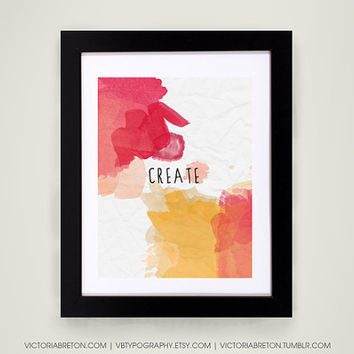 Create - 11x17 typography print - modern wall decor - life quote typography - artistic - reproduction print - poster with paint brushstrokes