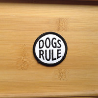 "Dogs Rule Patch - Iron or Sew On - 2"" - Embroidered Circle Appliqué - Black White - Funny Phrase Dog Lover Hat Bag Accessory - Handmade USA"