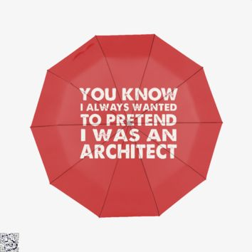 You Know I Ways Wanted To Pretend I Was An Architect, Ironic Umbrella