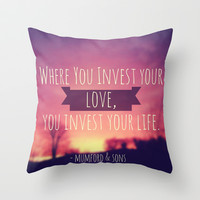 Where You Invest Your Love, You Invest Your Life Throw Pillow by Josrick