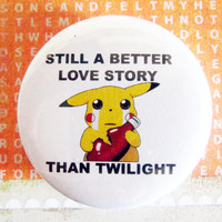 "Still a better story then Twilight (Pokemon) - 1.75"" Badge / Pinback Button"