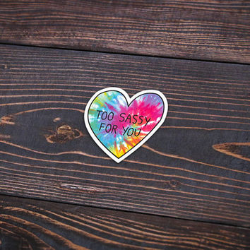 """Too Sassy For You Tie Dye Heart - Pack Of 3 - 4"""" Wide - Personalized Sticker - Die Cut"""