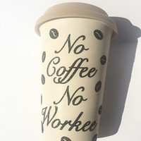 No Coffee No Worked Glitter Coffee Mug - To Go Coffee Cup - Travel Coffee Mug - Coffee Beans