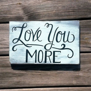 CUSTOM Love You More Reclaimed Wood Hand Painted Sign Gifts for Her